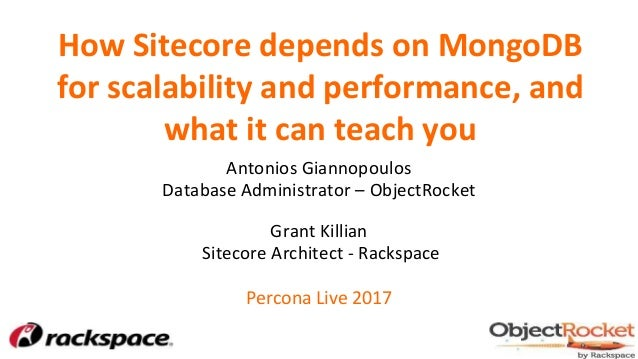 How Sitecore depends on MongoDB for scalability and performance, and what it can teach you Antonios Giannopoulos Database ...