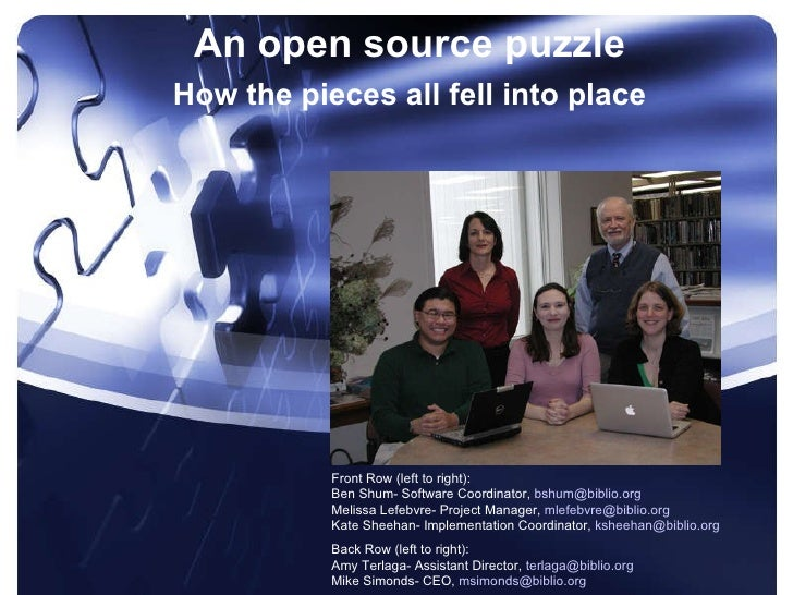 An open source puzzle How the pieces all fell into place Front Row (left to right):  Ben Shum- Software Coordinator,  [ema...