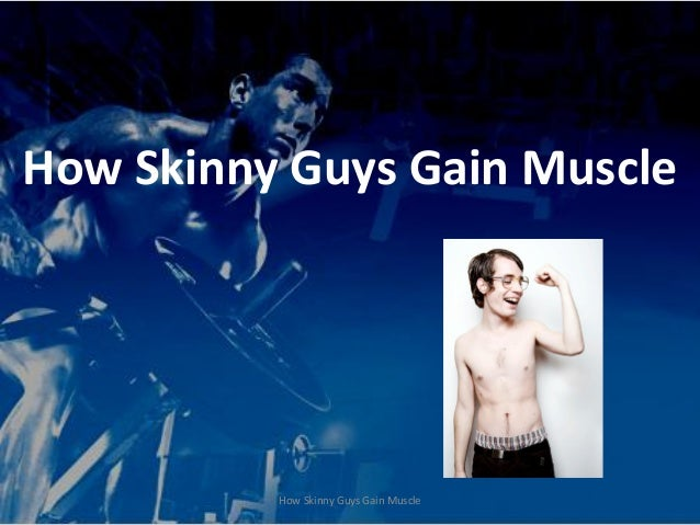 How Skinny Guys Gain Muscle          How Skinny Guys Gain Muscle
