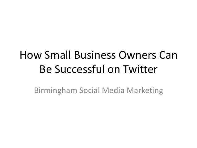 How Small Business Owners CanBe Successful on TwitterBirmingham Social Media Marketing
