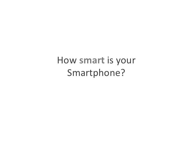 How smart is your Smartphone?<br />