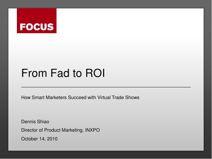 From Fad to ROI<br />How Smart Marketers Succeed with Virtual Trade Shows<br />Dennis Shiao<br />Director of Product Marke...
