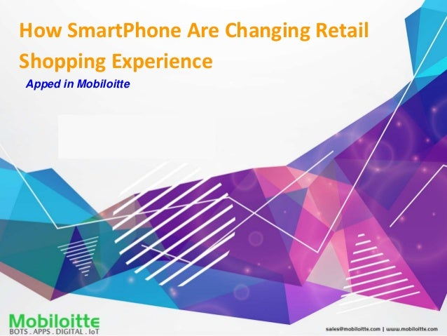 How SmartPhone Are Changing Retail Shopping Experience Apped in Mobiloitte