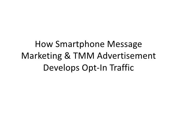 How Smartphone Message Marketing & TMM Advertisement Develops Opt-In Traffic<br />