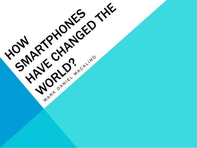 Image Result For How Smartphones Have Changed The World