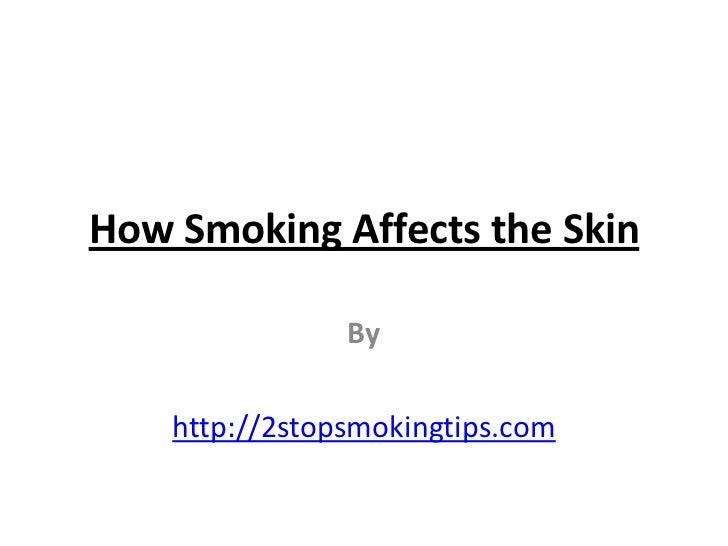 How Smoking Affects the Skin                By    http://2stopsmokingtips.com
