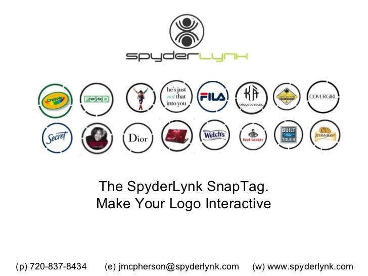 The SpyderLynk SnapTag.  Make Your Logo Interactive  (p) 720-837-8434  (e) jmcpherson@spyderlynk.com  (w) www.spyderlynk.com