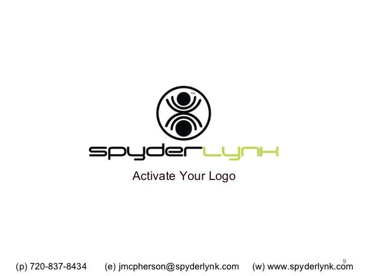 Activate Your Logo (p) 720-837-8434  (e) jmcpherson@spyderlynk.com  (w) www.spyderlynk.com