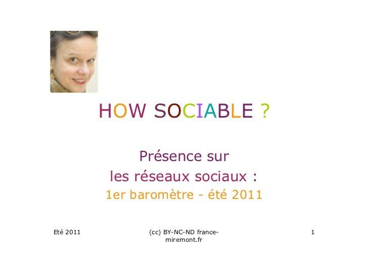 HOW SOCIABLE ?                Présence sur           les réseaux sociaux :           1er baromètre - été 2011Eté 2011     ...