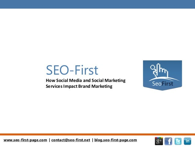 www.seo-first-page.com   contact@seo-first.net   blog.seo-first-page.comSEO-FirstHow Social Media and Social MarketingServ...