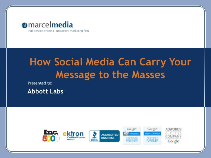 Full-service online + interactive marketing firmHow Social Media Can Carry Your    Message to the MassesPresented to:Abbot...