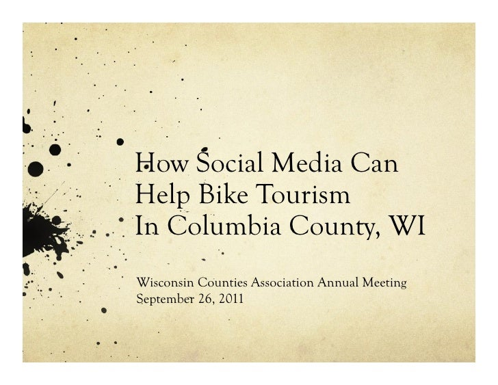 How Social Media CanHelp Bike TourismIn Columbia County, WIWisconsin Counties Association Annual MeetingSeptember 26, 2011