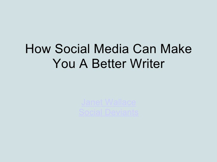 How Social Media Can Make You A Better Writer Janet Wallace Social Deviants