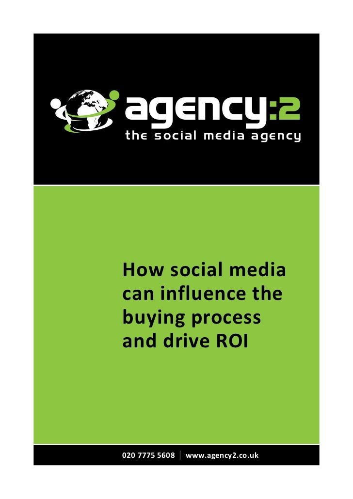 the social media agencyHow social mediacan influence thebuying processand drive ROI020 7775 5608   | www.agency2.co.uk