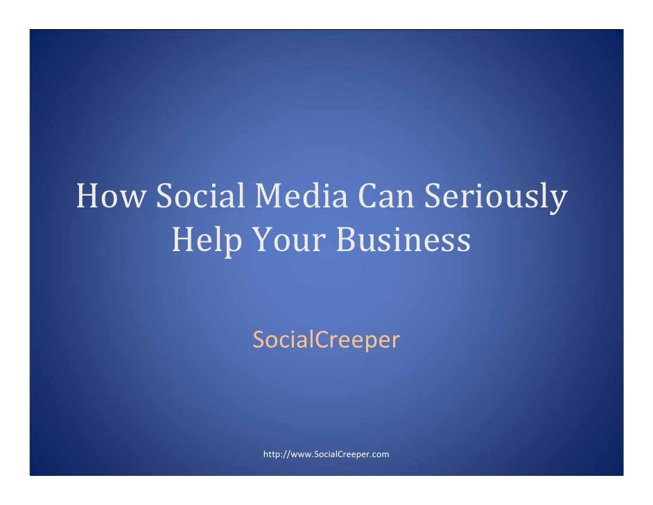 How Social Media Can Seriously       Help Your Business            SocialCreeper               http://www.SocialCreeper.com