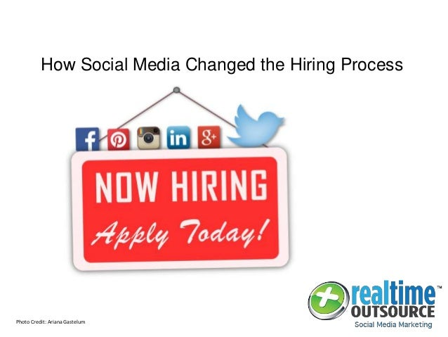 How Social Media Changed the Hiring Process Photo Credit: Ariana Gastelum