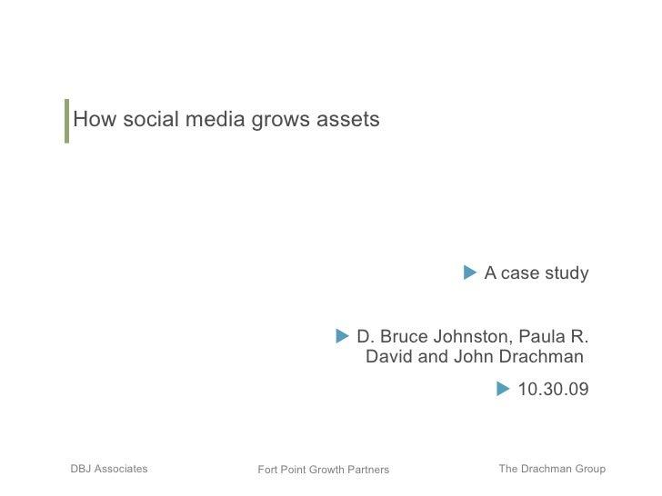 How social media marketing grows assets <ul><li>A case study </li></ul><ul><li>D. Bruce Johnston, Paula R. David and John ...