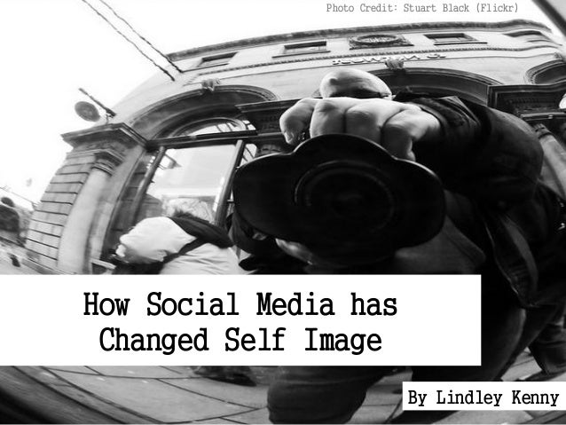 How Social Media hasChanged Self ImagePhoto Credit: Stuart Black (Flickr)By Lindley Kenny