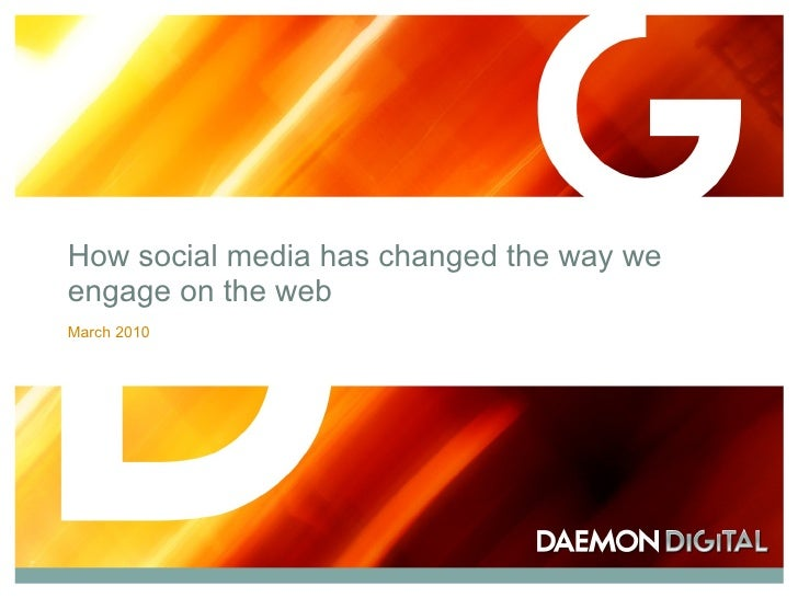 How social media has changed the way we engage on the web March 2010