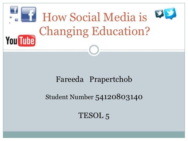 How Social Media isChanging Education?   Fareeda Prapertchob Student Number 54120803140         TESOL 5
