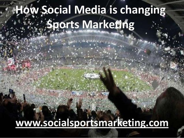 How Social Media is changing Sports Marketing www.socialsportsmarketing.com