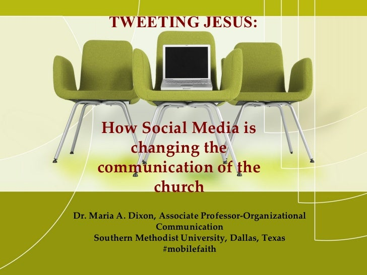 TWEETING JESUS:      How Social Media is        changing the     communication of the           churchDr. Maria A. Dixon, ...