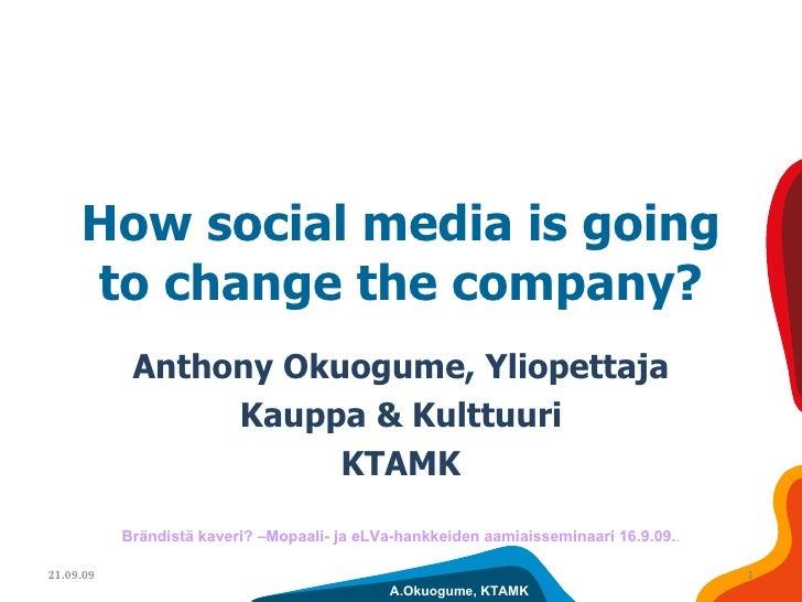 How social media is going to change the company? Anthony Okuogume, Yliopettaja Kauppa & Kulttuuri KTAMK 21.09.09 Brändistä...