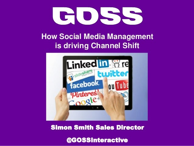 How Social Media Management is driving Channel Shift  Simon Smith Sales Director @GOSSInteractive