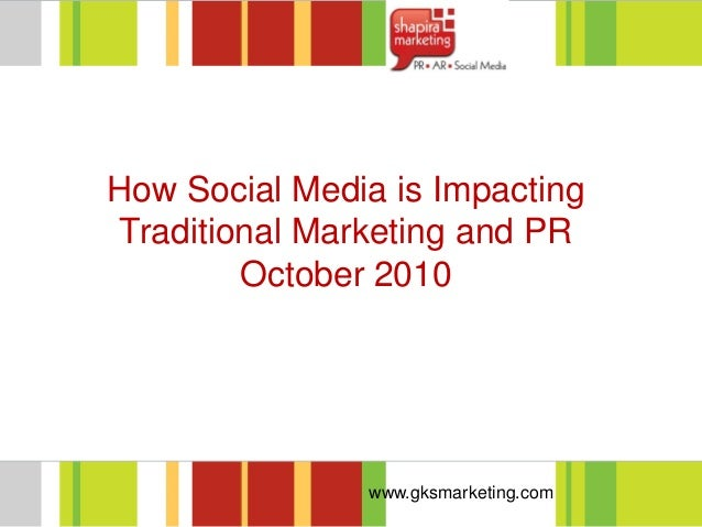 www.gksmarketing.com How Social Media is Impacting Traditional Marketing and PR October 2010