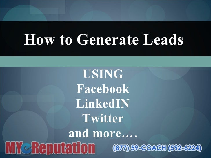 How to Generate Leads   USING Facebook LinkedIN Twitter and more….