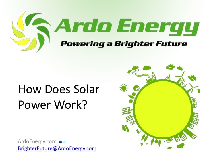 How Does SolarPower Work?ArdoEnergy.comBrighterFuture@ArdoEnergy.com