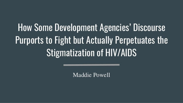 How Some Development Agencies' Discourse Purports to Fight but Actually Perpetuates the Stigmatization of HIV/AIDS Maddie ...