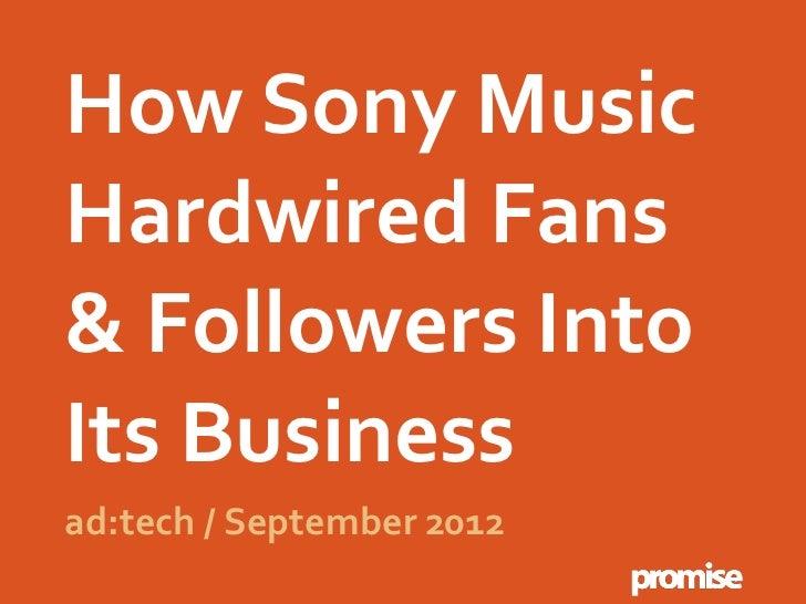 How Sony MusicHardwired Fans& Followers IntoIts Businessad:tech / September 2012