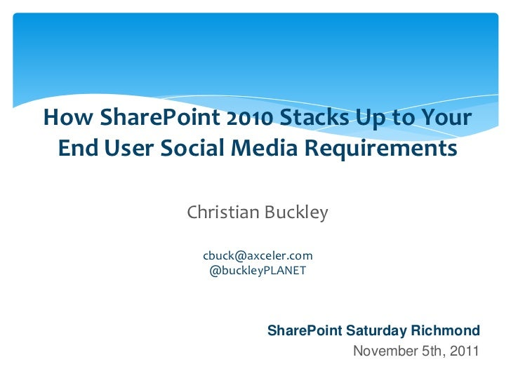 How SharePoint 2010 Stacks Up to Your         End User Social Media Requirements                                     Chris...