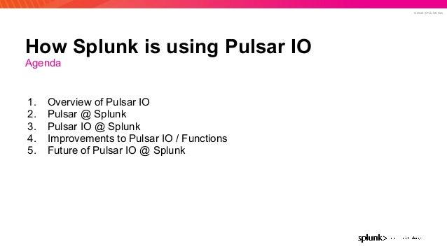 How Splunk Is Using Pulsar IO Slide 2
