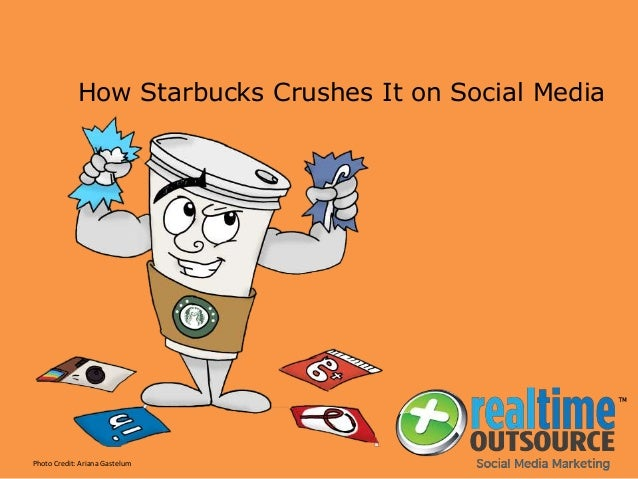 How Starbucks Crushes It on Social Media Photo Credit: Ariana Gastelum
