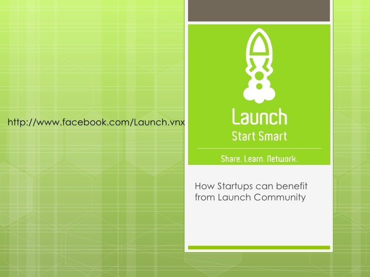 How Startups can benefit from Launch Community http://www.facebook.com/Launch.vnx