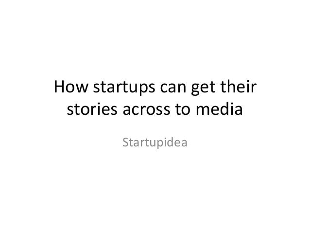 How startups can get their stories across to media Startupidea