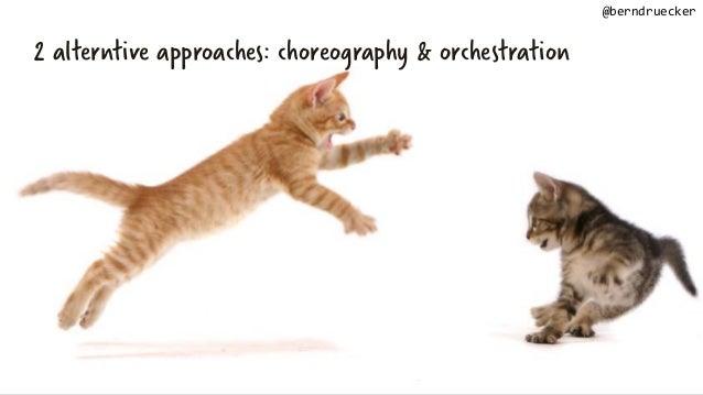 2 alterntive approaches: choreography & orchestration @berndruecker