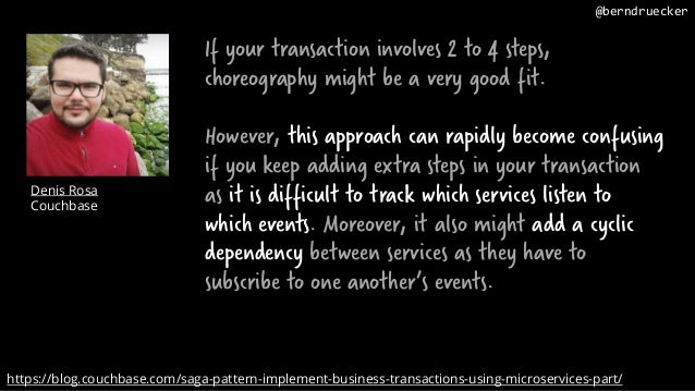 If your transaction involves 2 to 4 steps, choreography might be a very good fit. However, this approach can rapidly becom...
