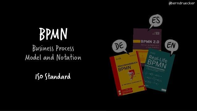 BPMN Business Process Model and Notation ISO Standard @berndruecker