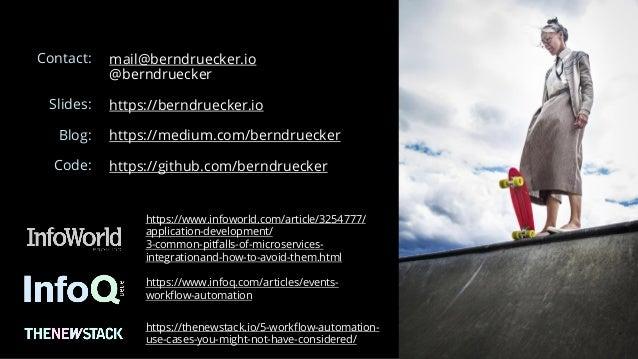 mail@berndruecker.io @berndruecker https://berndruecker.io https://medium.com/berndruecker https://github.com/berndruecker...