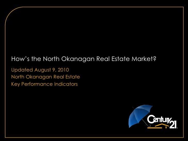 How's the North Okanagan Real Estate Market? <br />Updated August 9, 2010<br />North Okanagan Real Estate<br />Key Perform...