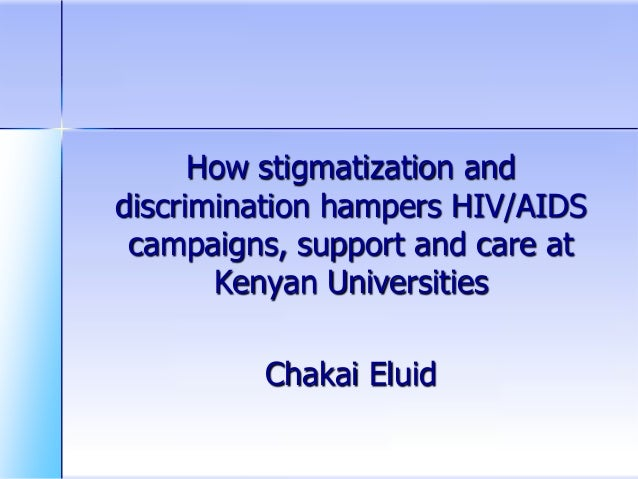 How stigmatization and discrimination hampers HIV/AIDS campaigns, support and care at Kenyan Universities Chakai Eluid