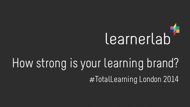 How strong is your learning brand?  Flickr: DoctorButtsMD  #TotalLearning London 2014