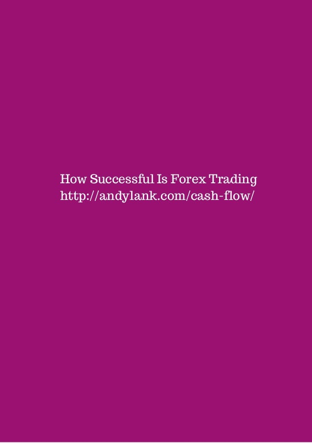 How Successful Is Forex Trading  http://andylank.com/cash-flow/