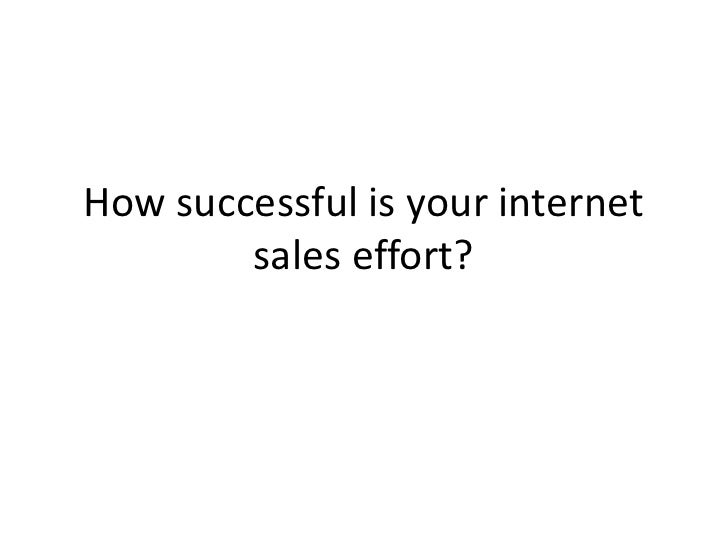 How successful is your internet sales effort?<br />