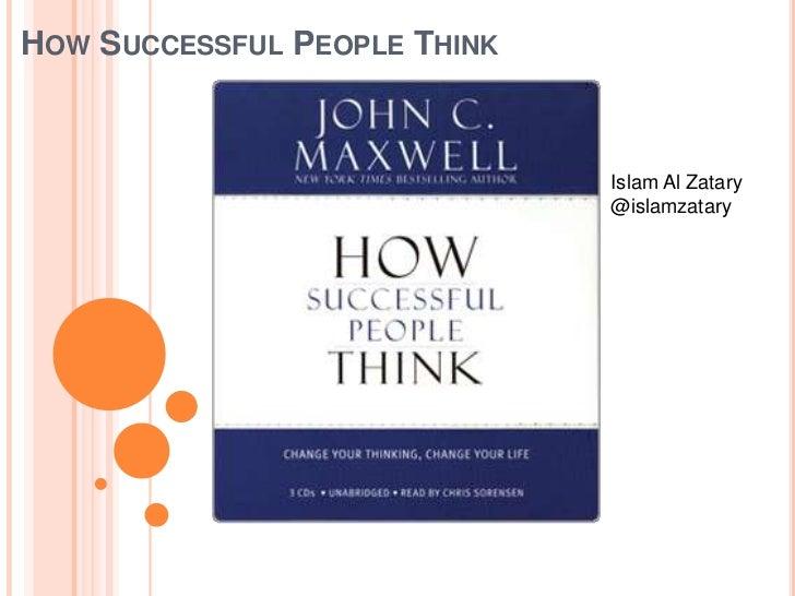 HOW SUCCESSFUL PEOPLE THINK                              Islam Al Zatary                              @islamzatary