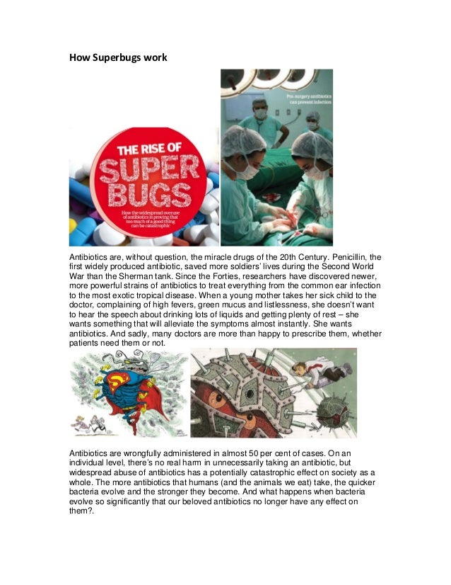 HowSuperbugswork   Antibiotics are, without question, the miracle drugs of the 20th Century. Penicillin, the first wi...