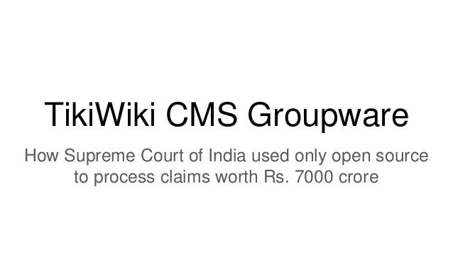 TikiWiki CMS Groupware How Supreme Court of India used only open source to process claims worth Rs. 7000 crore